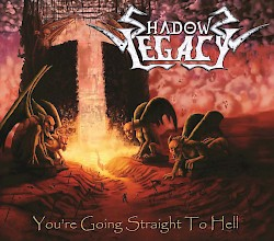 SHADOWS LEGACY/ You're Going Straight To Hell