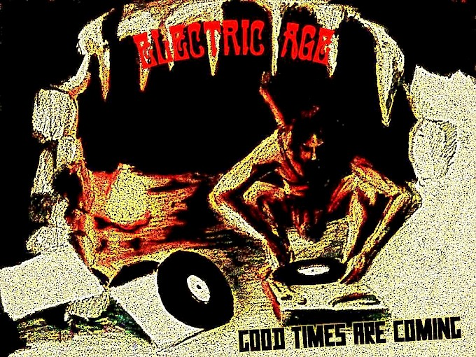 ELECTRIC AGE / Good Times Are Coming