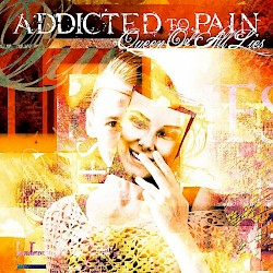 ADDICTED TO PAIN / Queen Of All Lies