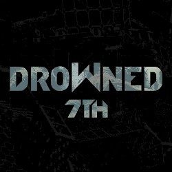 DROWNED / 7Th [Out NOW!!!]