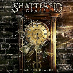SHATTERED GLASS /Time For Change [Out NOW!!!]